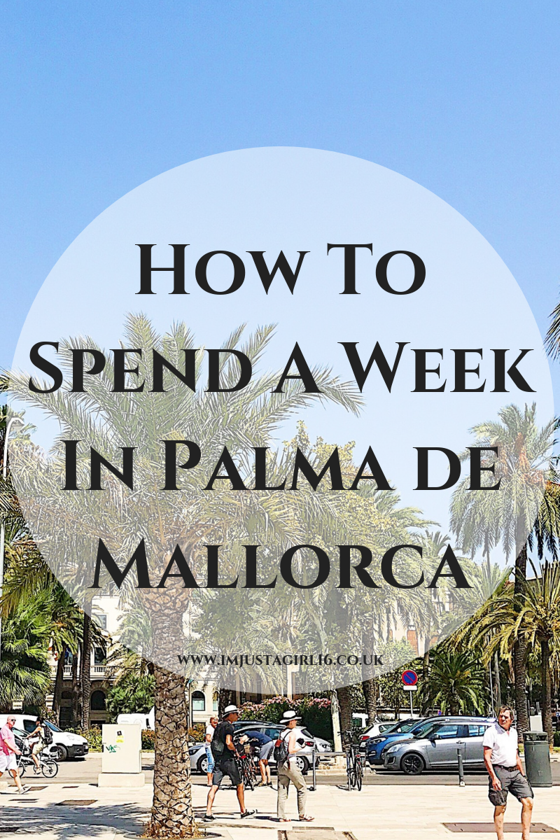 How To Spend A Week In Palma de Mallorca