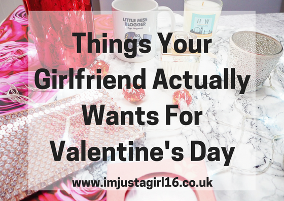 Things Your Girlfriend Actually Wants For Valentine's Day